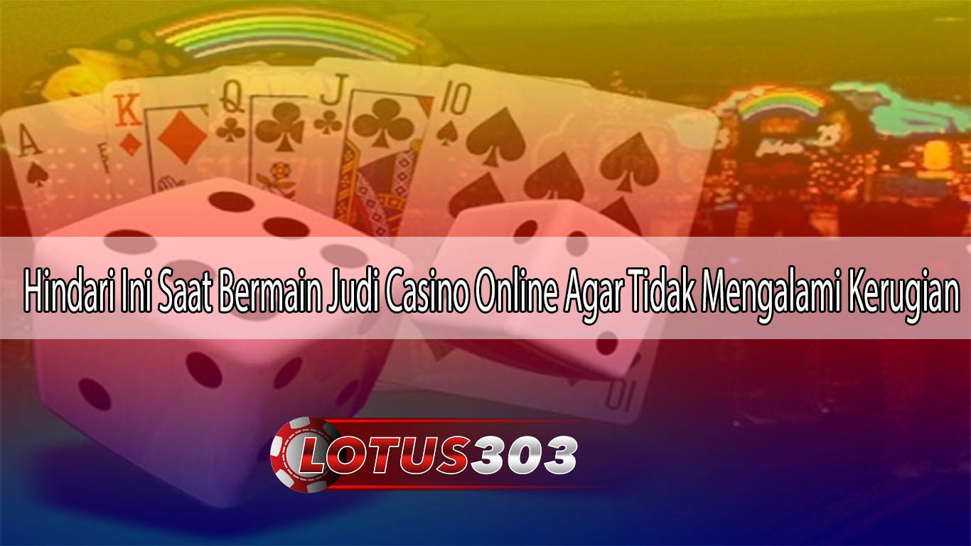 Hindari Ini Saat Bermain Judi Casino Online Agar Tidak Mengalami Kerugian