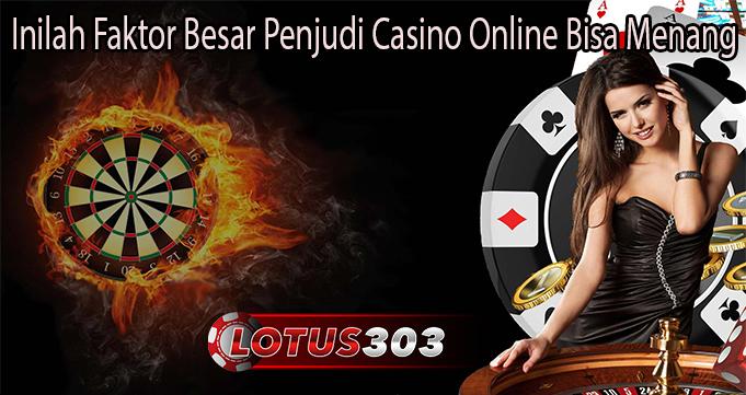 Inilah Faktor Besar Penjudi Casino Online Bisa Menang