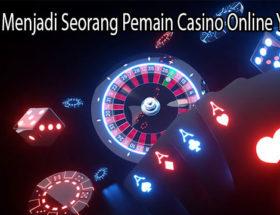 Rahasia Menjadi Seorang Pemain Casino Online Yang Pro
