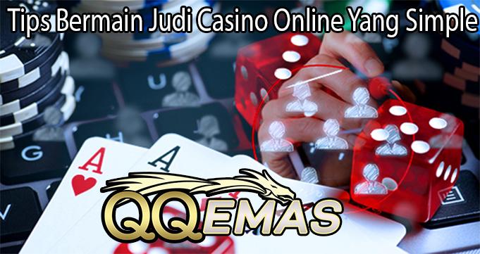 Tips Bermain Judi Casino Online Yang Simple