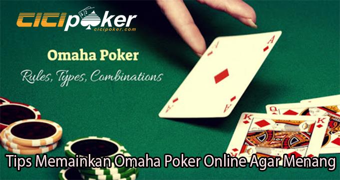 Tips Memainkan Omaha Poker Online Agar Menang