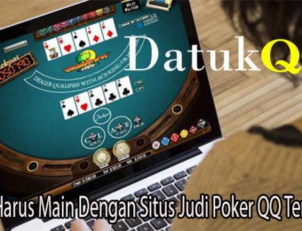 Alasan Harus Main Dengan Situs Judi Poker QQ Terpercaya