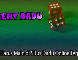 Alasan Harus Main di Situs Dadu Online Terpercaya