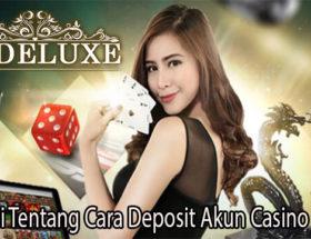 Pahami Tentang Cara Deposit Akun Casino Online