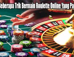 Cobalah Beberapa Trik Bermain Roulette Online Yang Paling Tepat