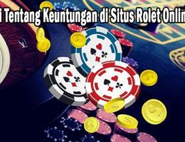 Pahami Tentang Keuntungan di Situs Rolet Online Resmi